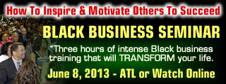 Black Business Seminar - LEADERSHIP 101: How To Inspire And Motivate Others To Succeed